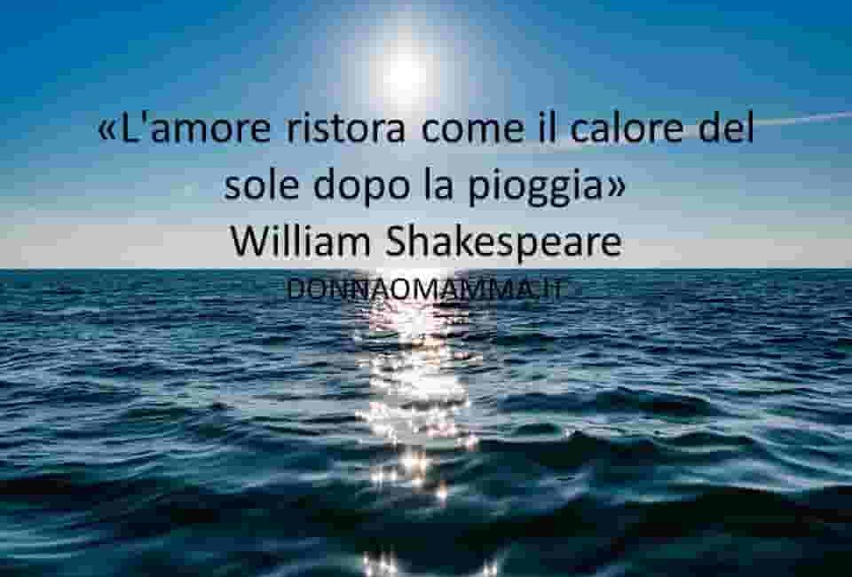 Frasi celebri: L'amore ristora come il calore… William Shakespeare