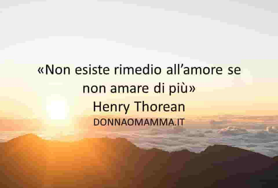Frasi celebri: Non esiste rimedio all'amore… Henry Thorean