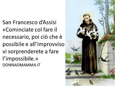 San Francesco d'Assisi cominciate col fare il necessario